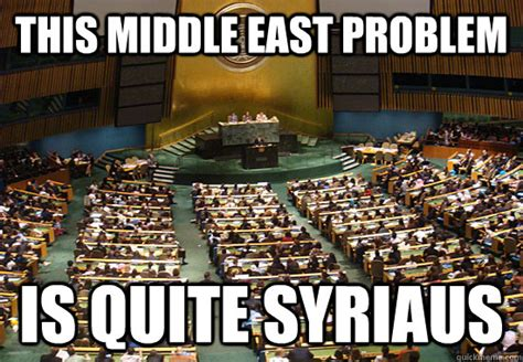 Middle Eastern Memes - this middle east problem is quite syriaus punny u n