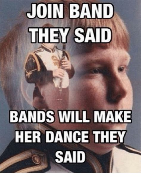Bands Will Make Her Dance Meme - bands will make her dance meme join band they said bands
