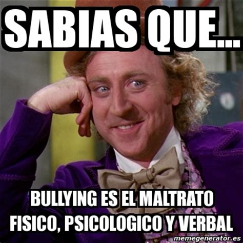 Memes De Bullying - meme willy wonka sabias que bullying es el maltrato
