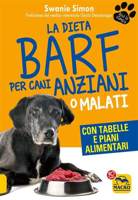 alimentazione cani anziani la dieta barf per cani anziani o malati libreria il faro