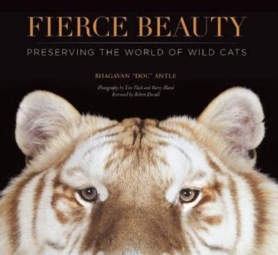 fierce beauty preserving the world of wild cats by bhagavan antle tim flach barry bland