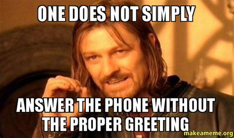 Answer The Phone Meme - one does not simply answer the phone without the proper