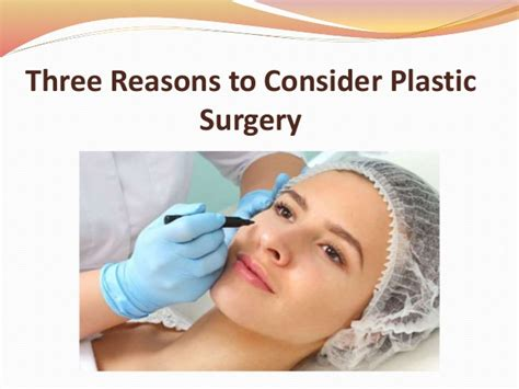 8 Reasons To Avoid Cosmetic Surgery by Three Reasons To Consider Plastic Surgery