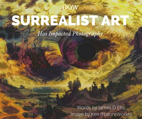 surrealist art world of how surrealist art has impacted photography
