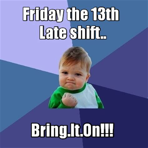 Friday The 13 Meme - meme creator friday the 13th bring it on late shift