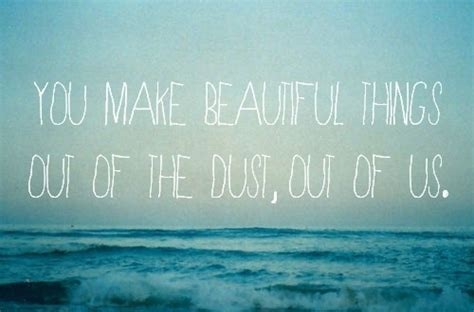 7 Things That Make You Beautiful by You Make Beautiful Things Out Of The Dust Out Of Us