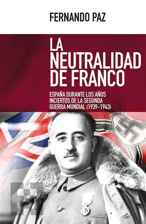 libro la dictadura de franco la neutralidad de franco ediciones encuentro