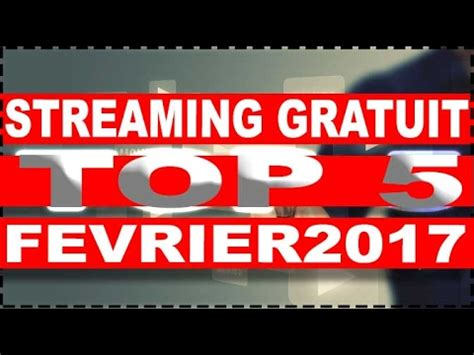 film streaming fr 2017 top 5 des sites streaming gratuit 2017 youtube