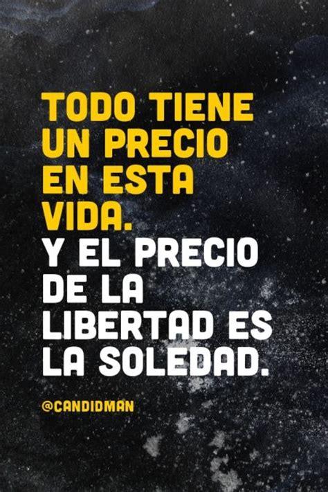quot todo tiene un precio en esta vida y el precio de la libertad es la soledad quot citas