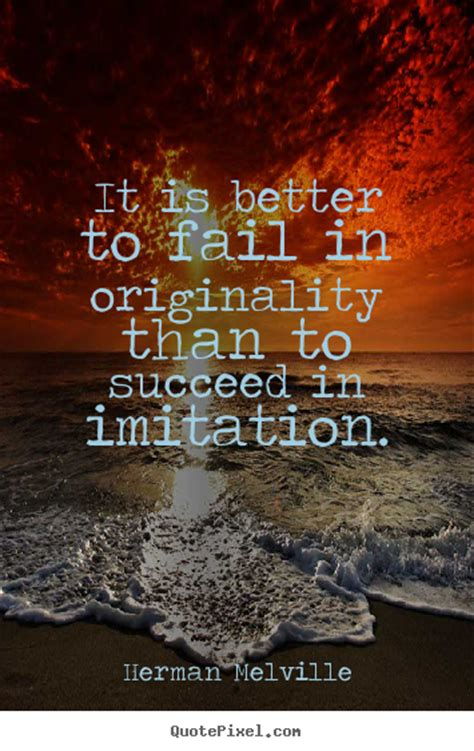 herman melville picture quotes     fail  originality   succeed success