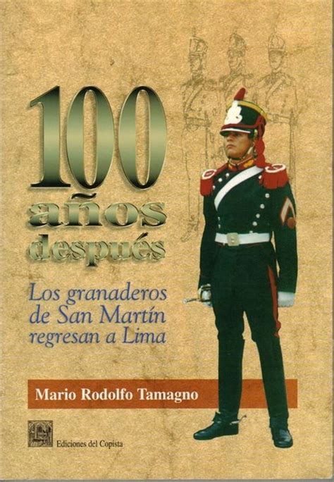 libro granaderos 100 a 241 os despu 233 s los granaderos de san mart 237 n regresan a lima los granaderos y el centenario