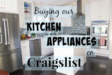 craigslist kitchen appliances buying our kitchen appliances on craigslist olga s