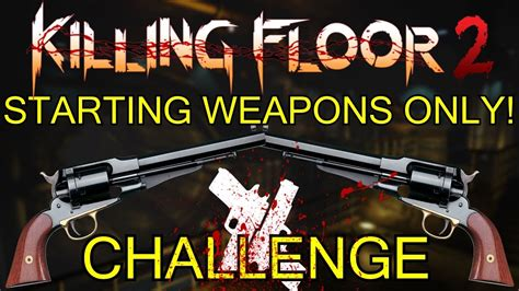killing floor 2 starting weapon challenge playing the