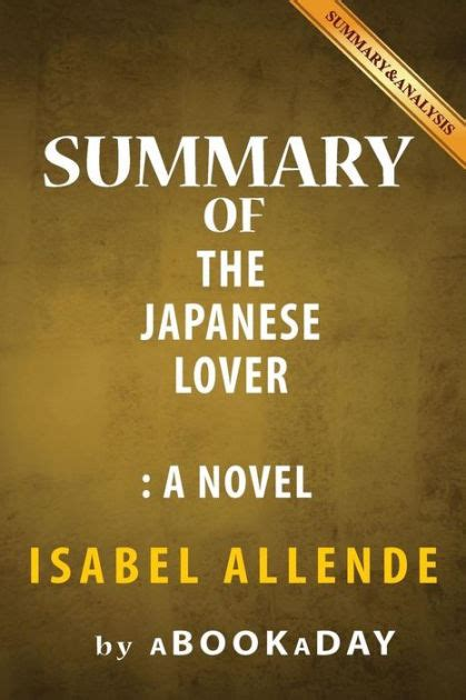 the japanese lover summary of the japanese lover a novel by isabel allende summary analysis by abookaday