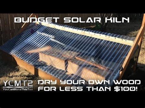 budget diy solar kiln  dry wood   youtube