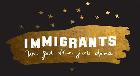 Get The Done immigrants we get the done powerful new