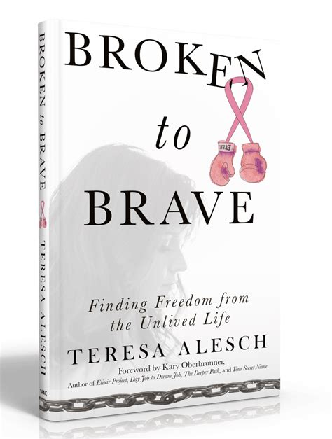 broken to brave finding freedom from the unlived books our authors teresa alesch author academy elite