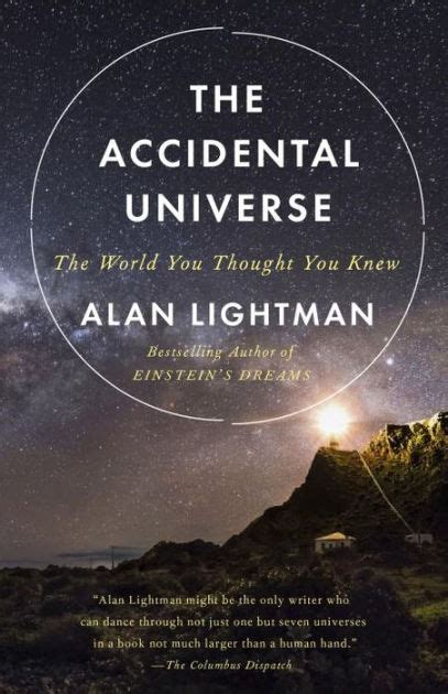 libro the universe has your the accidental universe the world you thought you knew by alan lightman paperback barnes