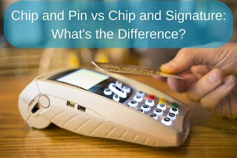 chip and pin vs chip and signature card hub chip and pin vs chip and signature what s the difference