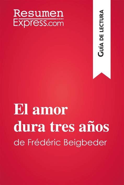 libro el amor dura tres el amor dura tres a 241 os de fr 233 d 233 ric beigbeder gu 237 a de lectura 187 resumenexpress com una nueva