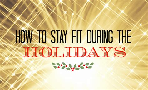 staying fit through the holidays 187 the four percent how to stay fit during the holidays the good mama