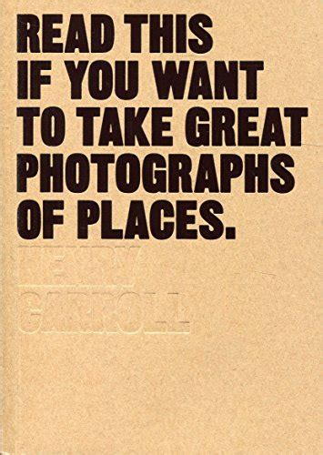cheapest copy of read this if you want to take great photographs of places by henry carroll