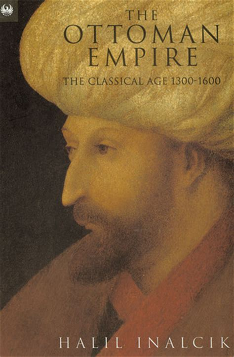 Books About Ottoman Empire The Ottoman Empire The Classical Age 1300 1600 By Halil Inalcık Reviews Discussion