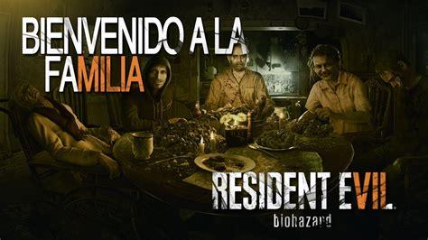 bienvenido a la familia 8426140734 resident evil 7 biohazard avance en exclusiva quot bienvenido a la familia quot youtube