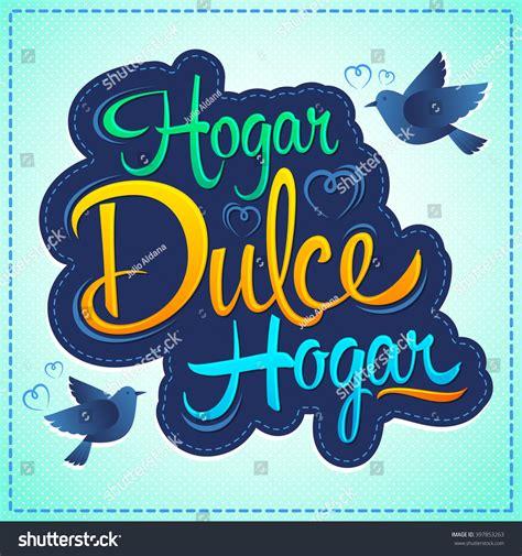 home hogar dulce hogar gracias por vuestro planeta hogar dulce hogar home sweet home spanish text vector lettering 397853263 shutterstock