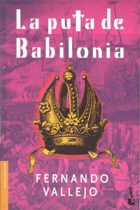 la puta de babilonia 8420402354 la puta de babilonia de fernando vallejo libros