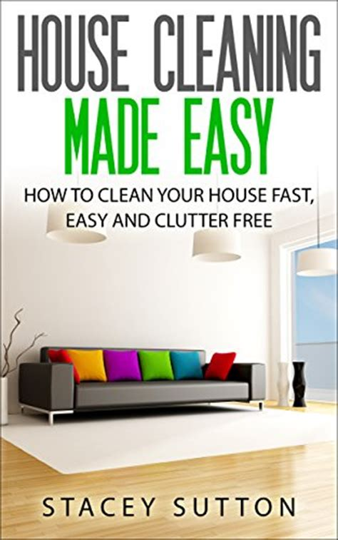 How To Clean Your House Fast by Ebook House Cleaning House Cleaning Made Easy How To
