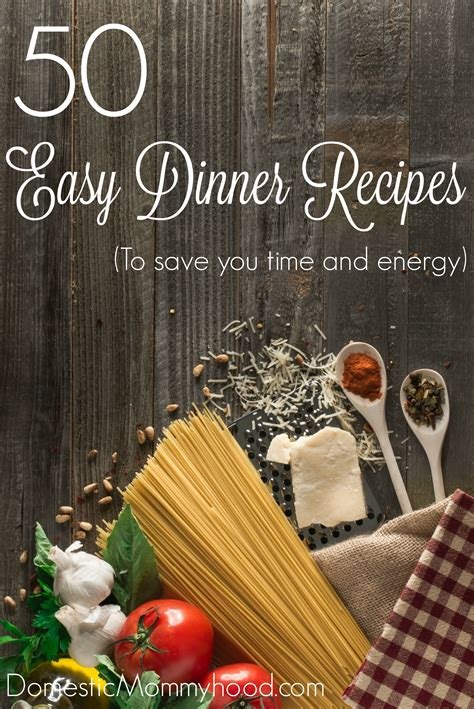 When Do Search For Recipes 50 Easy Dinner Recipes To Save You Time And Energy Domestic Mommyhood