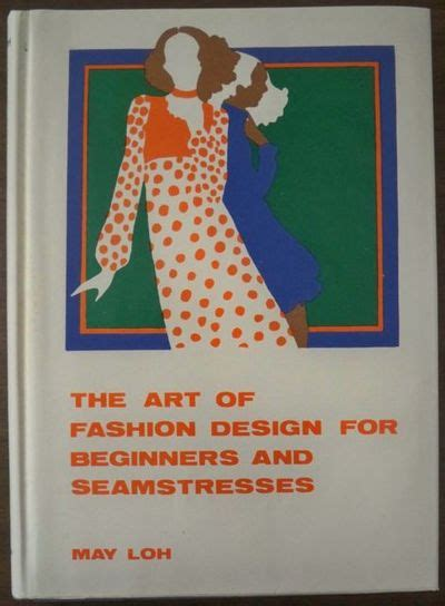 fashion design books for beginners the art of fashion design for beginners and seamstresses