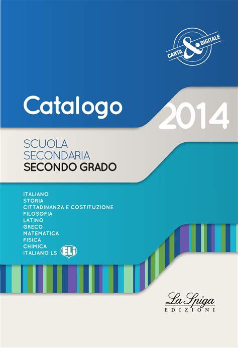 la spiga casa editrice catalogo la spiga secondaria ii grado 2014 by eli