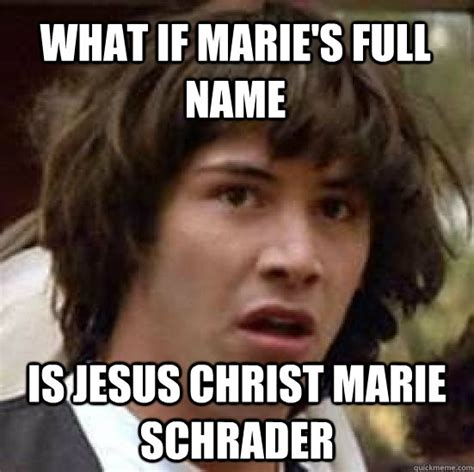 Marie Meme - what if marie s full name is jesus christ marie schrader