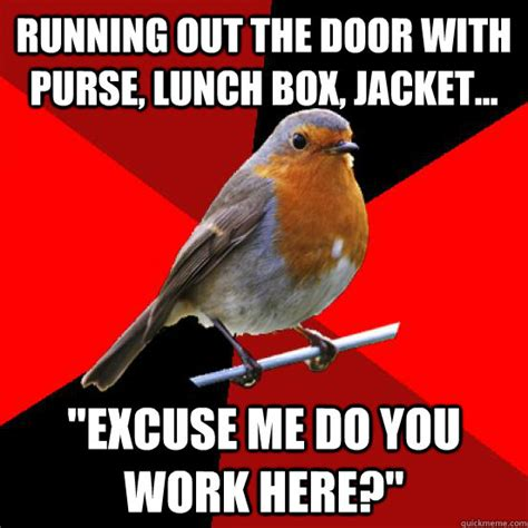 Retail Robin Meme - running out the door with purse lunch box jacket