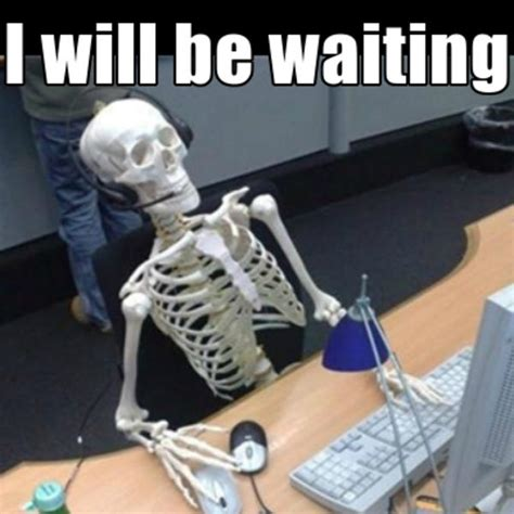 waiting meme waiting skeleton your meme