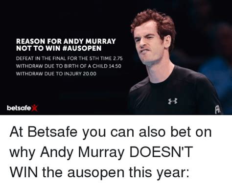 Andy Murray Meme - reason for andy murray not to win ausopen defeat in the