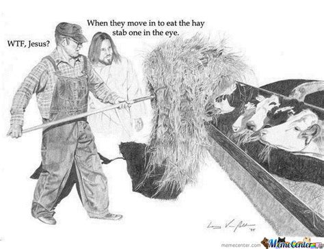 Wtf Jesus Meme - when they move into eat the hay by theguythatisfunny