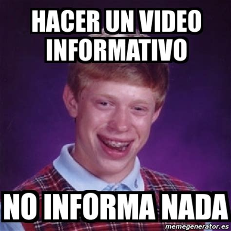 Crear Un Meme - meme bad luck brian hacer un video informativo no