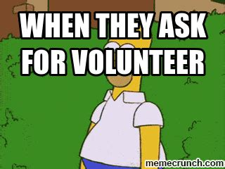 Memes What Are They - when they ask for volunteer