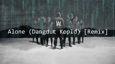 alan walker versi koplo alan walker alone dangdut koplo remix youtube