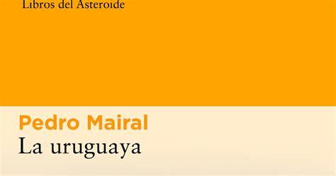 libro la uruguaya the uruguayan life is a book rese 241 a la uruguaya p mairal