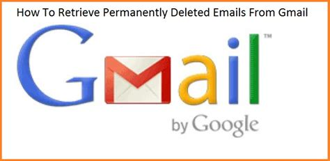 how to retrieve deleted emails from gmail on how to recover retrieve permanently deleted emails from gmail
