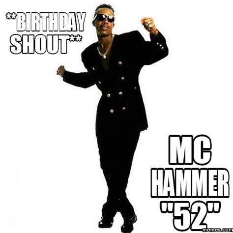 Mc Hammer Meme - birthday shout mc hammer quot 52 quot memes com