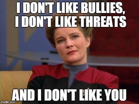 Star Trek Voyager Meme - star trek janeway i don t like bullies and i don t like