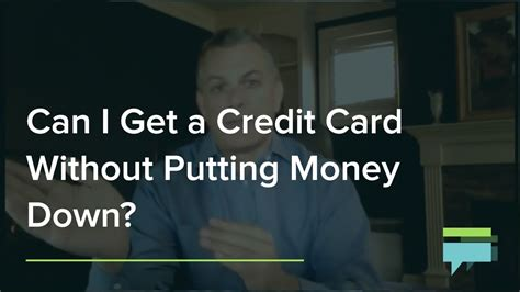 how to make money without a credit card can i get a credit card without putting money