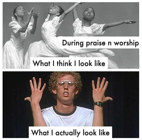 Praise Dance Meme - don t actually think i look like the top picture but the