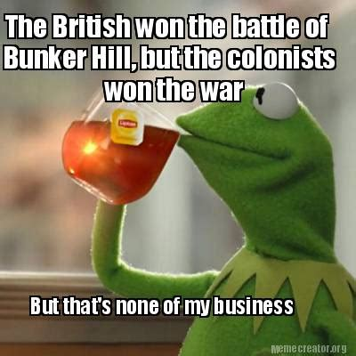 But But Meme - meme creator the british won the battle of bunker hill