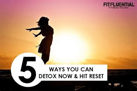 Ways To Detox Lead by Hit Reset And Detox Naturally Fitfluential